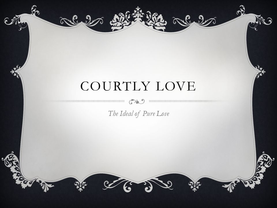 COURTLY LOVE The Ideal of Pure Love