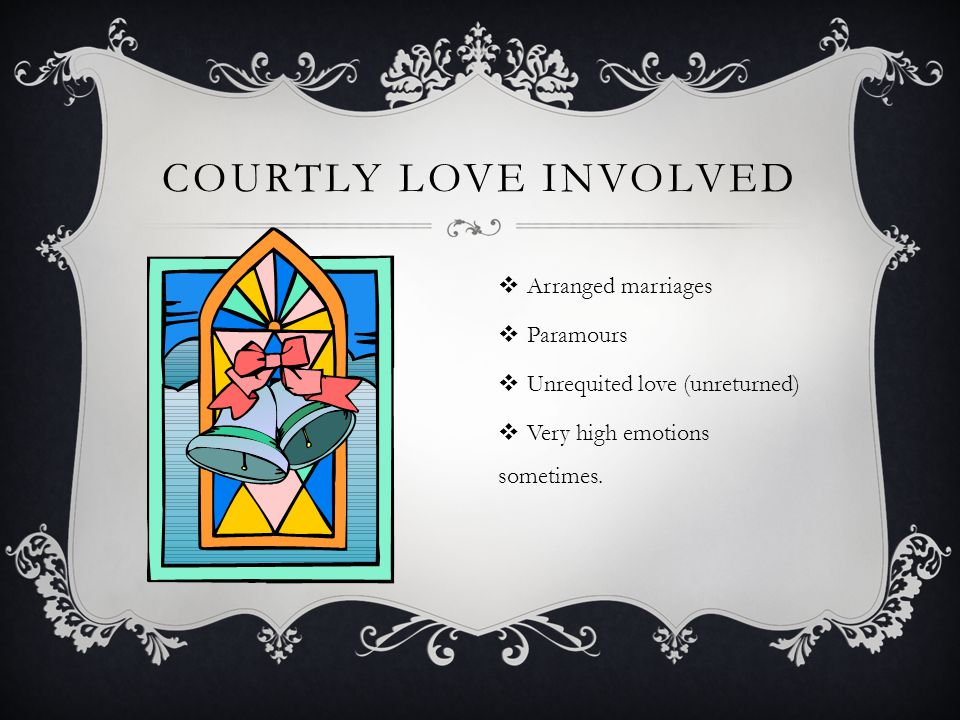COURTLY LOVE WAS VIEWED AS AN ART WITH RULES When a lover dies, a widowhood of two years is required for the survivor.