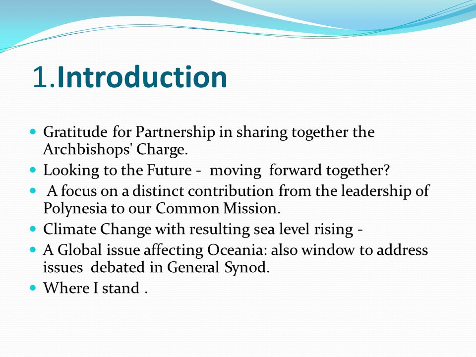 1.Introduction Gratitude for Partnership in sharing together the Archbishops' Charge. Looking to the Future - moving forward together? A focus on a di