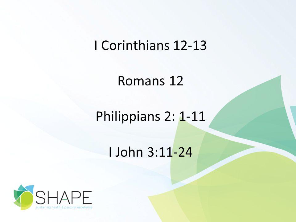 I Corinthians 12-13 Romans 12 Philippians 2: 1-11 I John 3:11-24