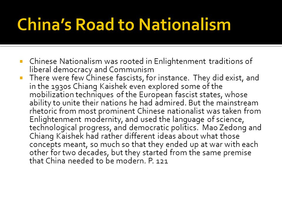 Chinese Nationalism was rooted in Enlightenment traditions of liberal democracy and Communism There were few Chinese fascists, for instance.