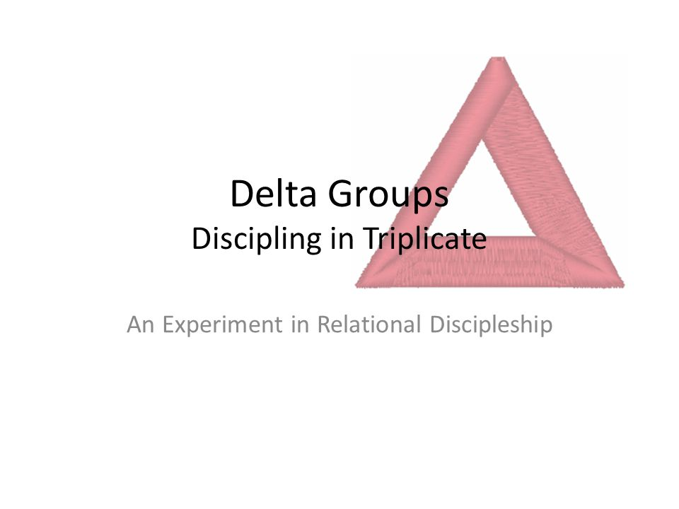 Delta Groups Discipling in Triplicate An Experiment in Relational Discipleship