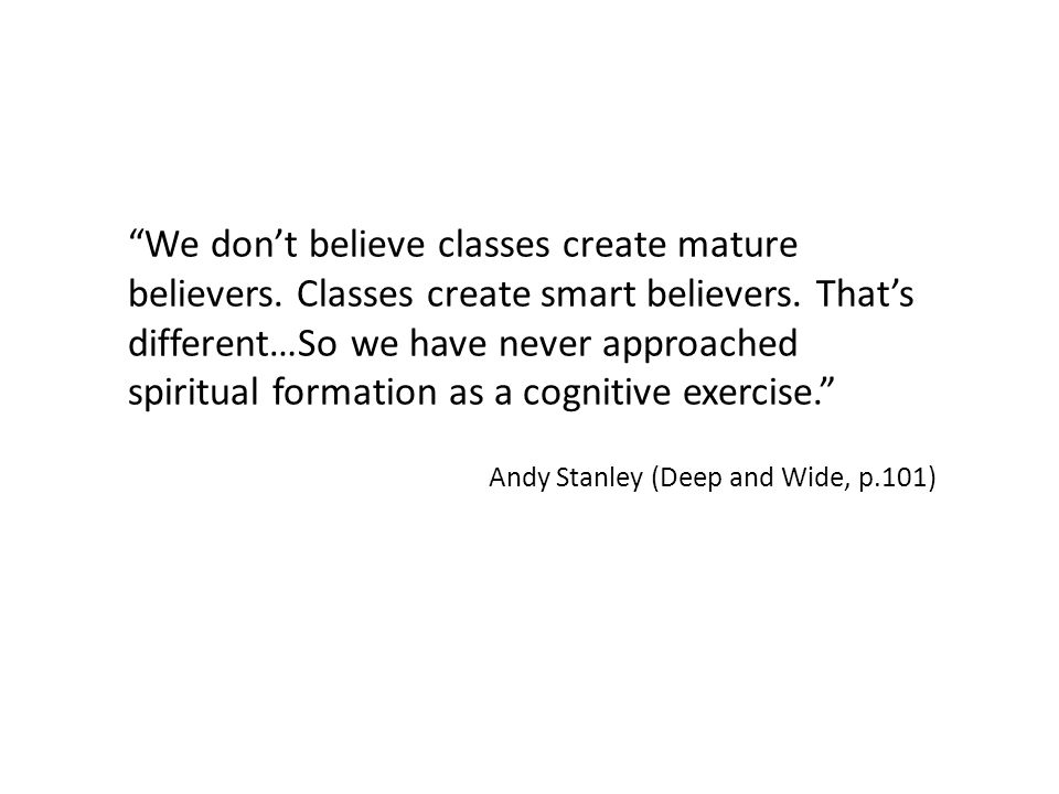 We dont believe classes create mature believers. Classes create smart believers.