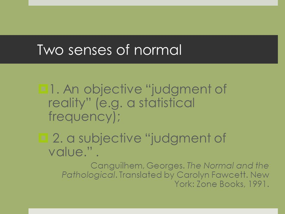 Two senses of normal 1. An objective judgment of reality (e.g.