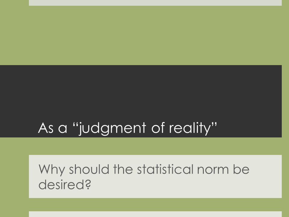 As a judgment of reality Why should the statistical norm be desired?