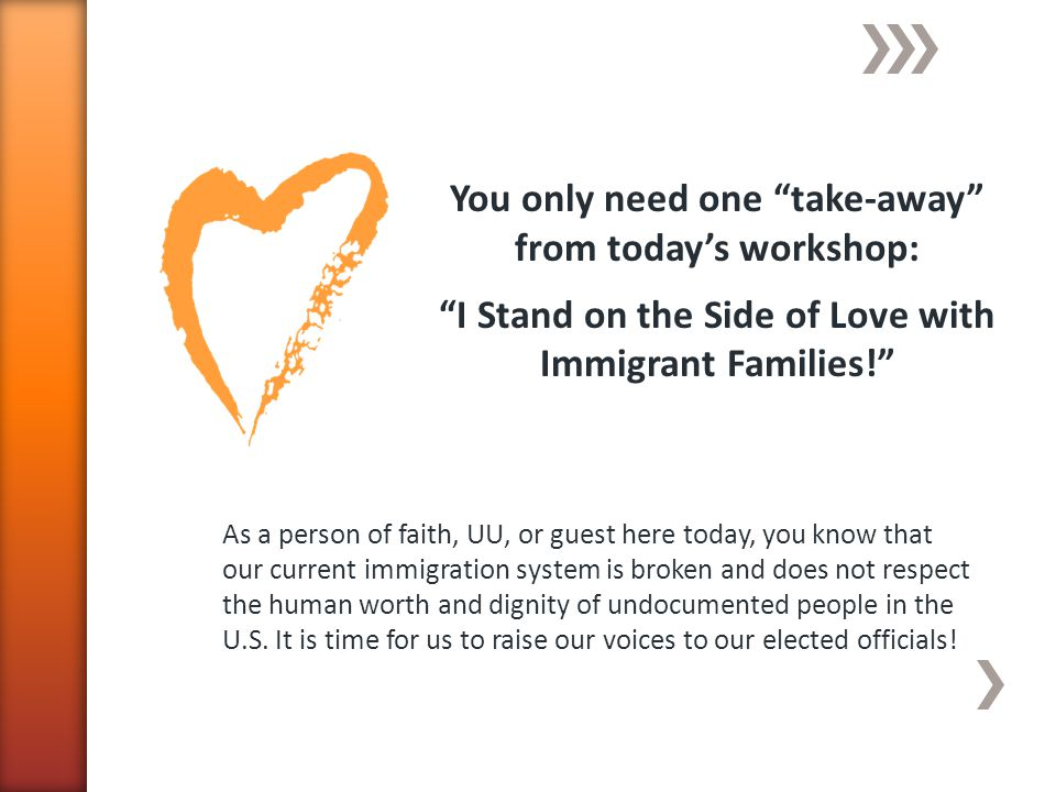 You only need one take-away from todays workshop: I Stand on the Side of Love with Immigrant Families.