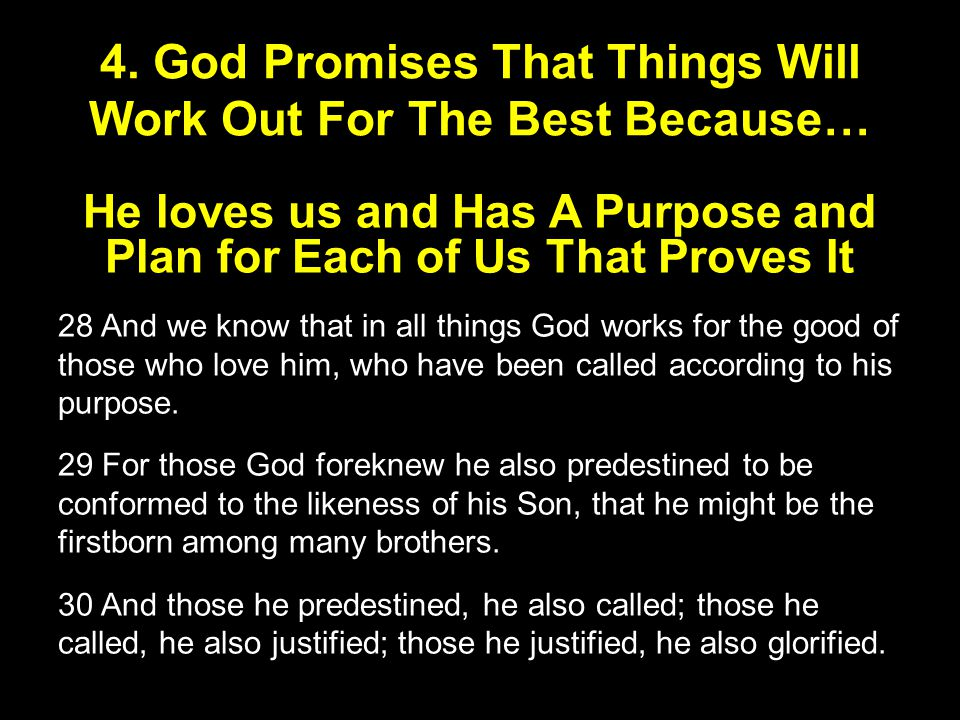 He loves us and Has A Purpose and Plan for Each of Us That Proves It 28 And we know that in all things God works for the good of those who love him, w