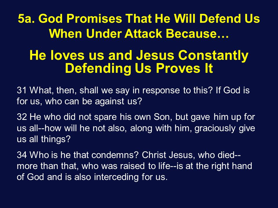 He loves us and Jesus Constantly Defending Us Proves It 31 What, then, shall we say in response to this? If God is for us, who can be against us? 32 H