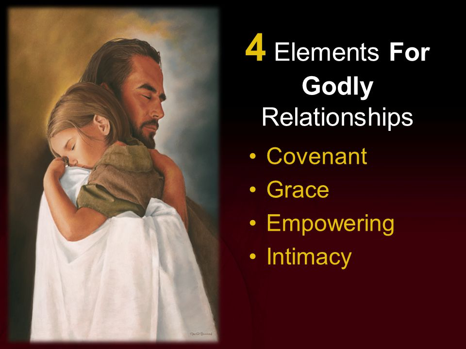 4 Elements For Godly Relationships Covenant Grace Empowering Intimacy