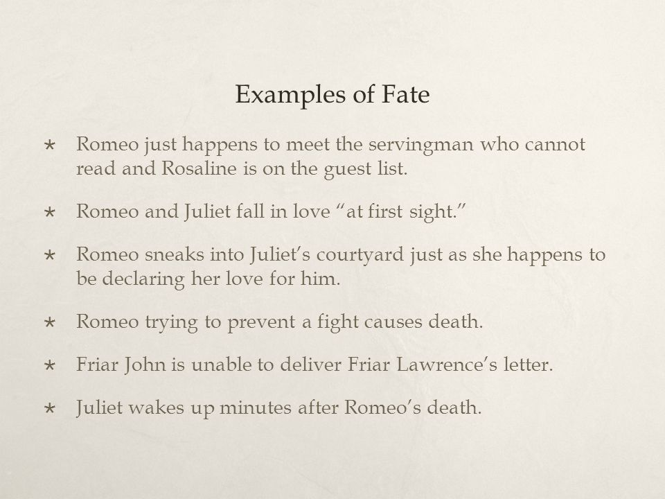 Examples of Fate Romeo just happens to meet the servingman who cannot read and Rosaline is on the guest list.