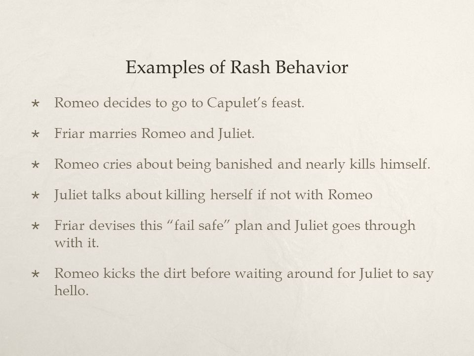 Examples of Rash Behavior Romeo decides to go to Capulets feast.