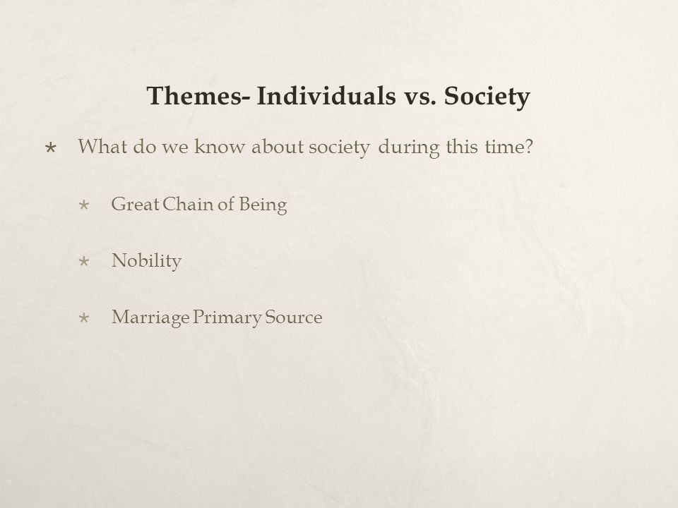 Themes- Individuals vs. Society What do we know about society during this time.
