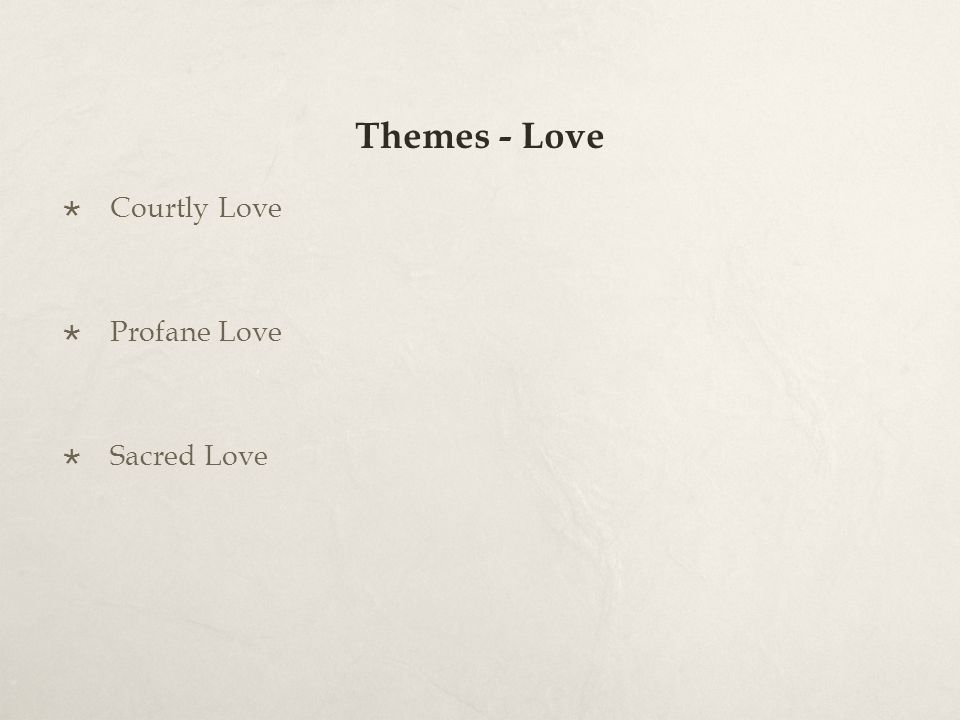 Themes - Love Courtly Love Profane Love Sacred Love