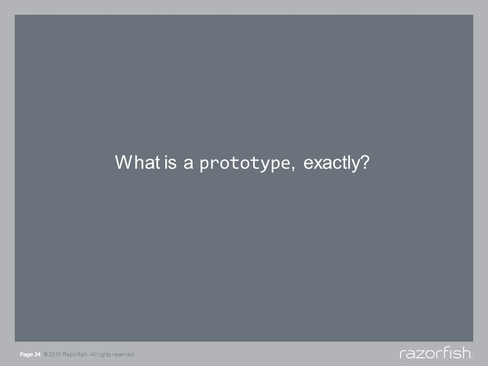What is a prototype, exactly Page 24 © 2010 Razorfish. All rights reserved.