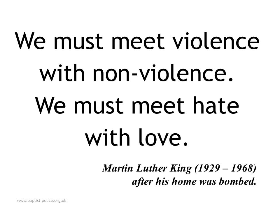www.baptist-peace.org.uk We must meet violence with non-violence.