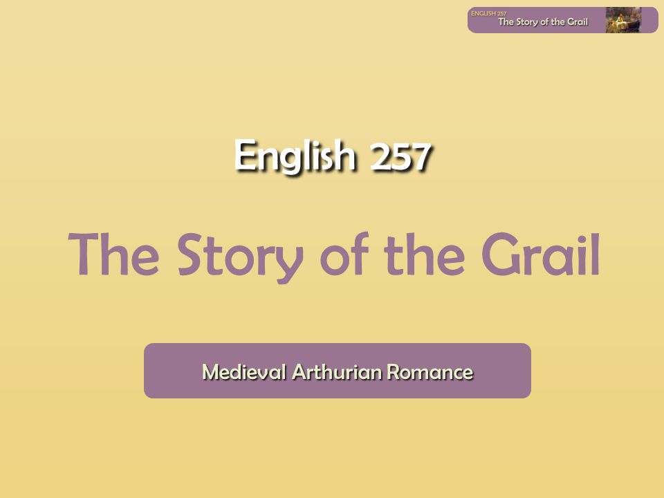 Medieval Arthurian Romance The Story of the Grail English 257