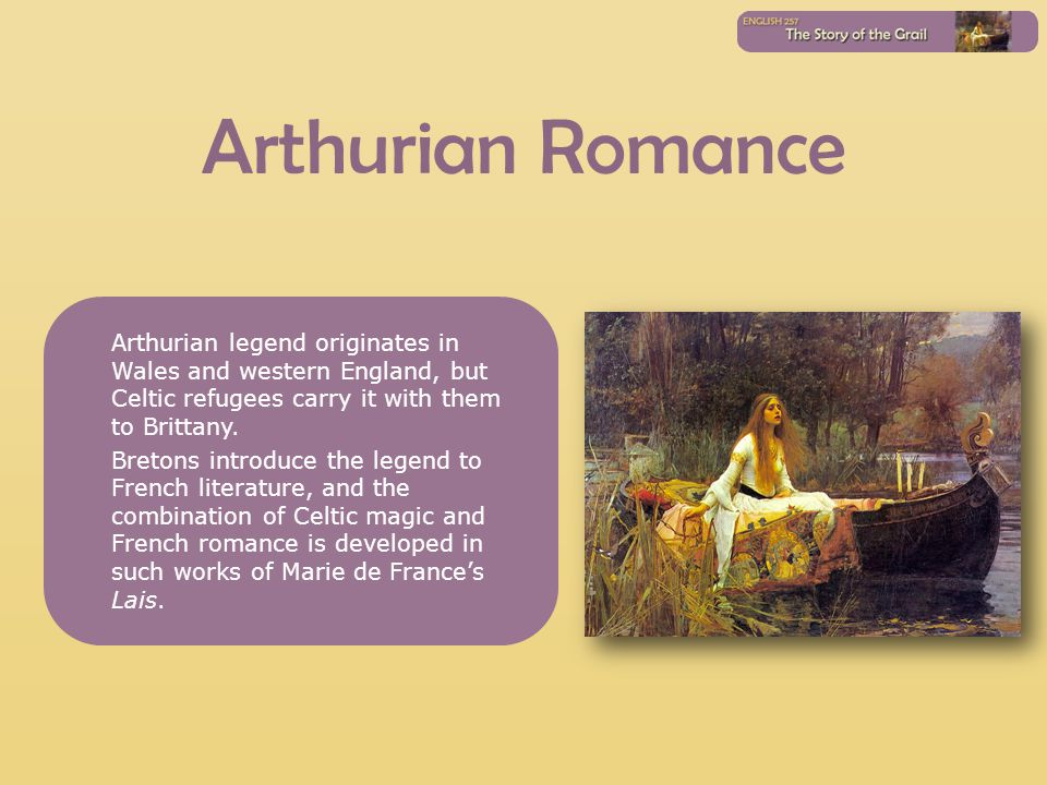 Arthurian Romance Arthurian legend originates in Wales and western England, but Celtic refugees carry it with them to Brittany.