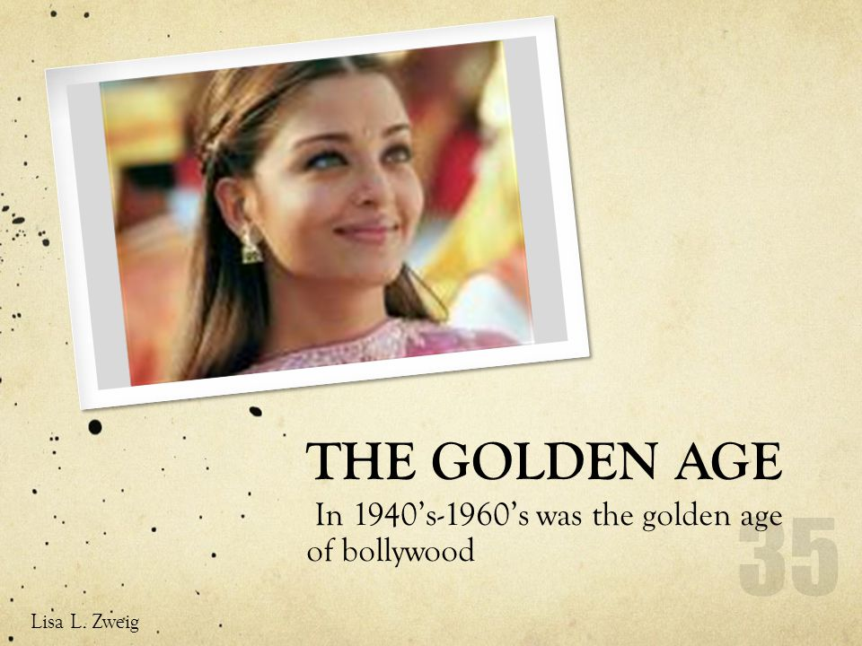 THE GOLDEN AGE In 1940s-1960s was the golden age of bollywood Lisa L. Zweig 35