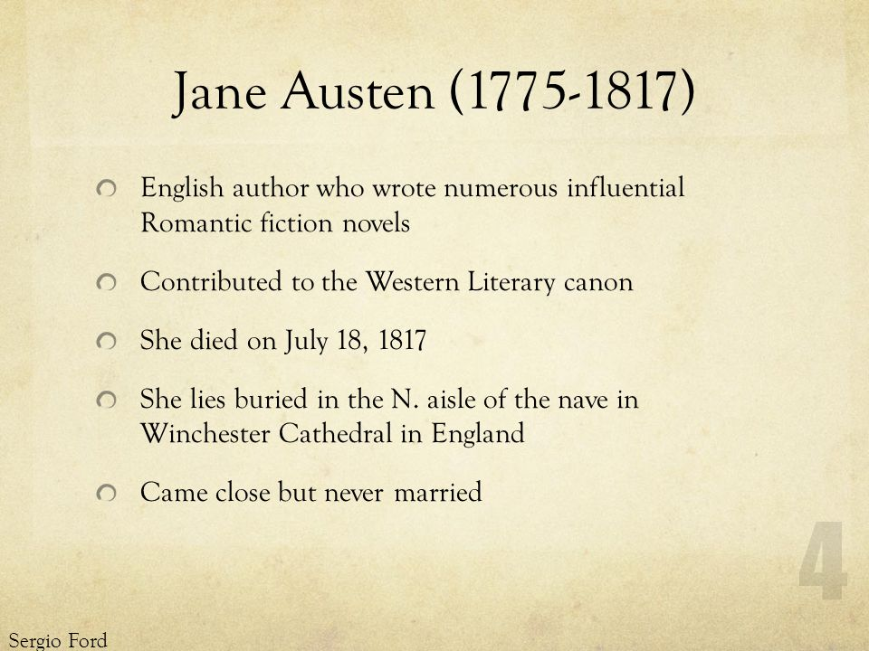 Jane Austen (1775-1817) English author who wrote numerous influential Romantic fiction novels Contributed to the Western Literary canon She died on July 18, 1817 She lies buried in the N.