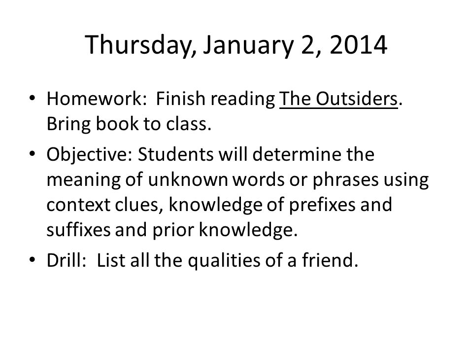 Thursday, January 2, 2014 Homework: Finish reading The Outsiders.