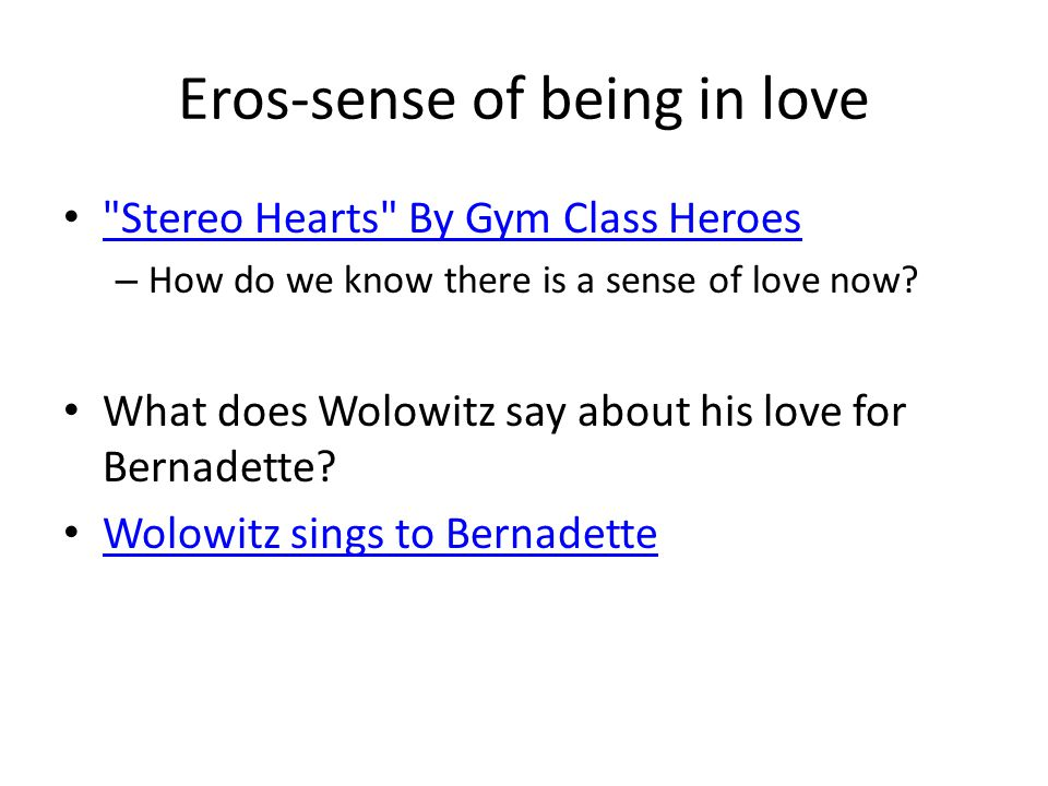 Eros-sense of being in love Stereo Hearts By Gym Class Heroes – How do we know there is a sense of love now.
