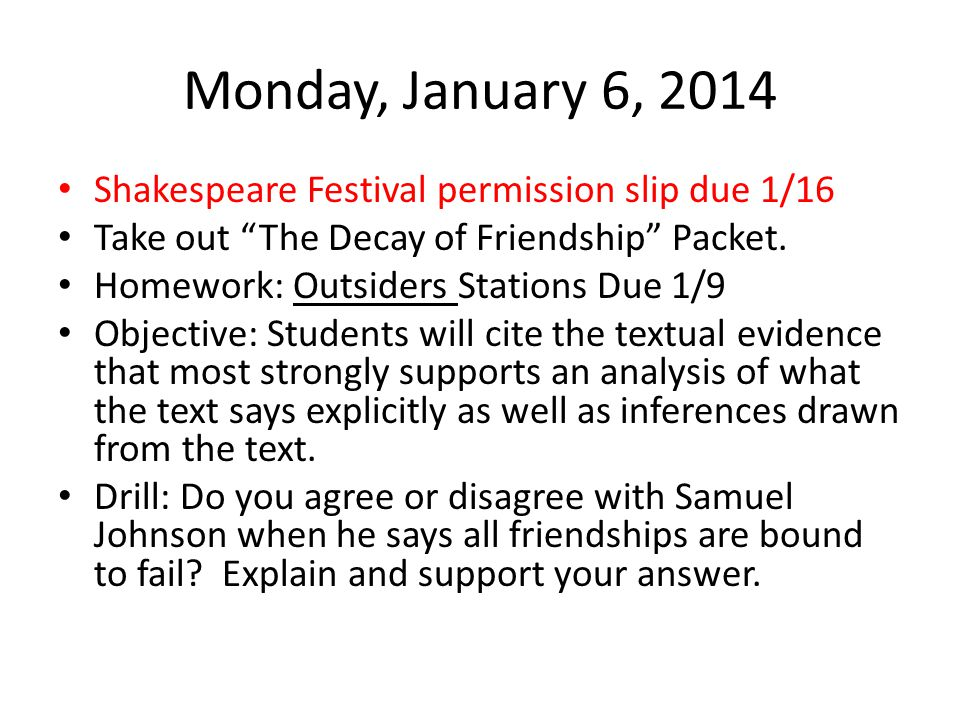 Monday, January 6, 2014 Shakespeare Festival permission slip due 1/16 Take out The Decay of Friendship Packet.