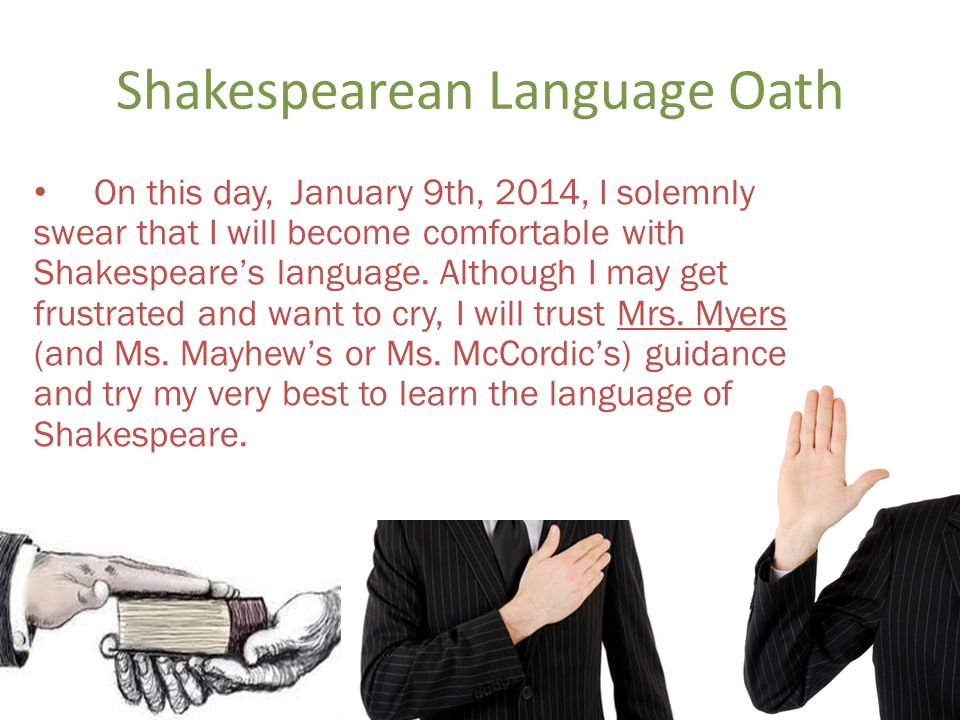 Shakespearean Language Oath On this day, January 9th, 2014, I solemnly swear that I will become comfortable with Shakespeares language.