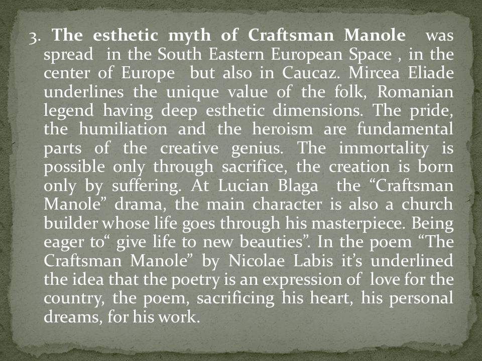 3. The esthetic myth of Craftsman Manole was spread in the South Eastern European Space, in the center of Europe but also in Caucaz. Mircea Eliade und