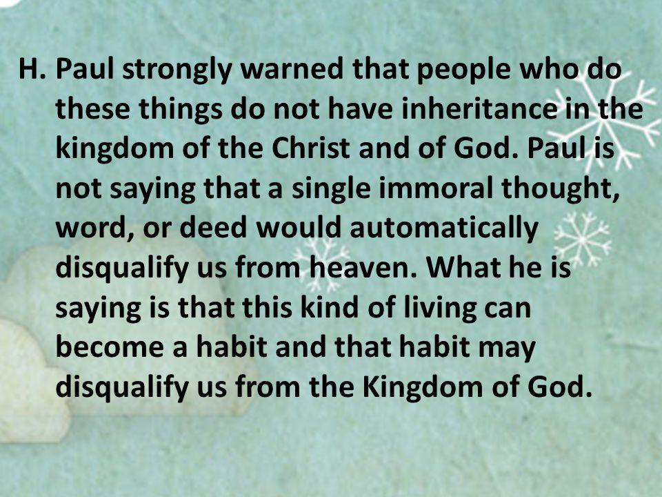 H.Paul strongly warned that people who do these things do not have inheritance in the kingdom of the Christ and of God.
