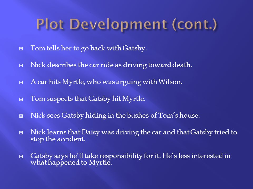 Tom tells her to go back with Gatsby. Nick describes the car ride as driving toward death.