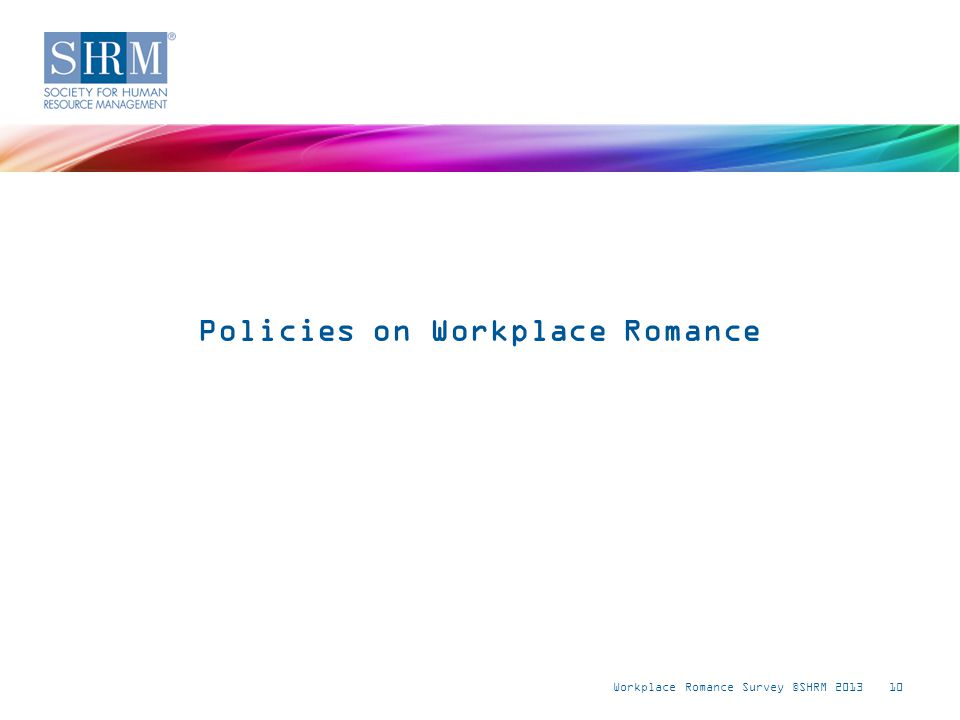 Workplace Romance Survey ©SHRM 201310 Policies on Workplace Romance