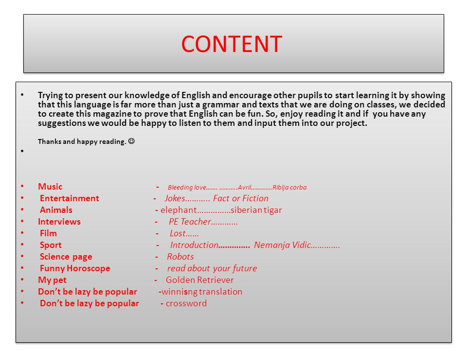 CONTENT Trying to present our knowledge of English and encourage other pupils to start learning it by showing that this language is far more than just