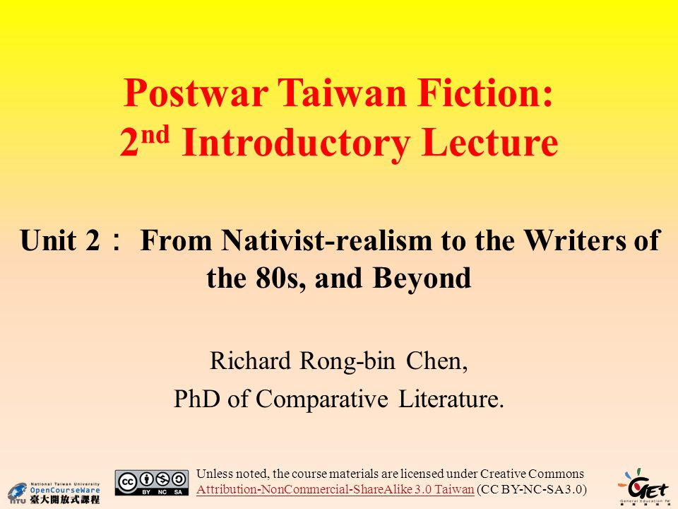 Postwar Taiwan Fiction: 2 nd Introductory Lecture Unit 2 From Nativist-realism to the Writers of the 80s, and Beyond Richard Rong-bin Chen, PhD of Com