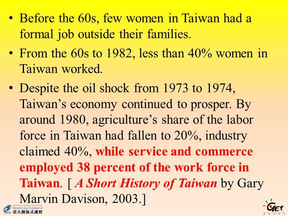 Before the 60s, few women in Taiwan had a formal job outside their families. From the 60s to 1982, less than 40% women in Taiwan worked. Despite the o