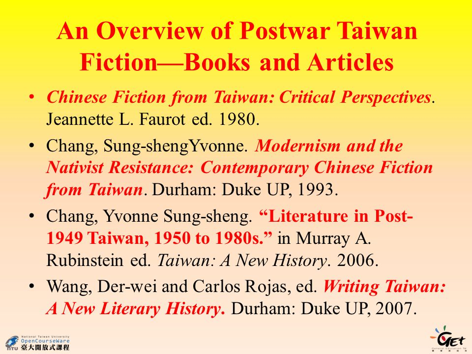An Overview of Postwar Taiwan FictionBooks and Articles Chinese Fiction from Taiwan: Critical Perspectives. Jeannette L. Faurot ed. 1980. Chang, Sung-