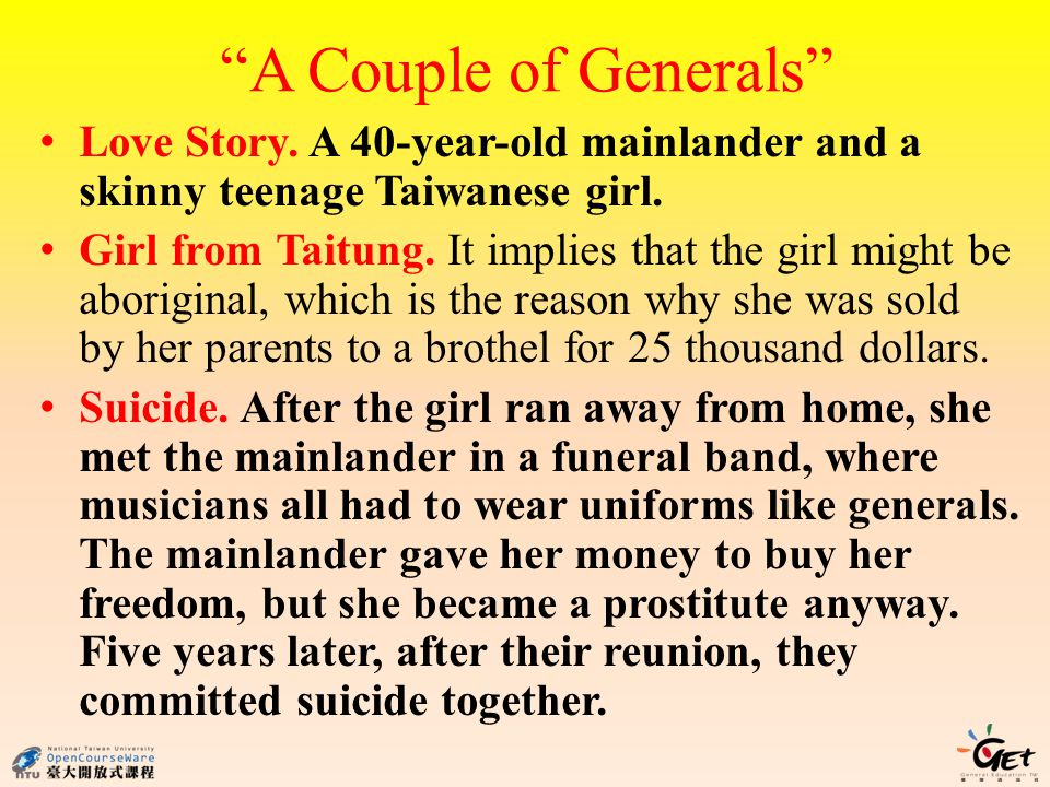 A Couple of Generals Love Story. A 40-year-old mainlander and a skinny teenage Taiwanese girl. Girl from Taitung. It implies that the girl might be ab