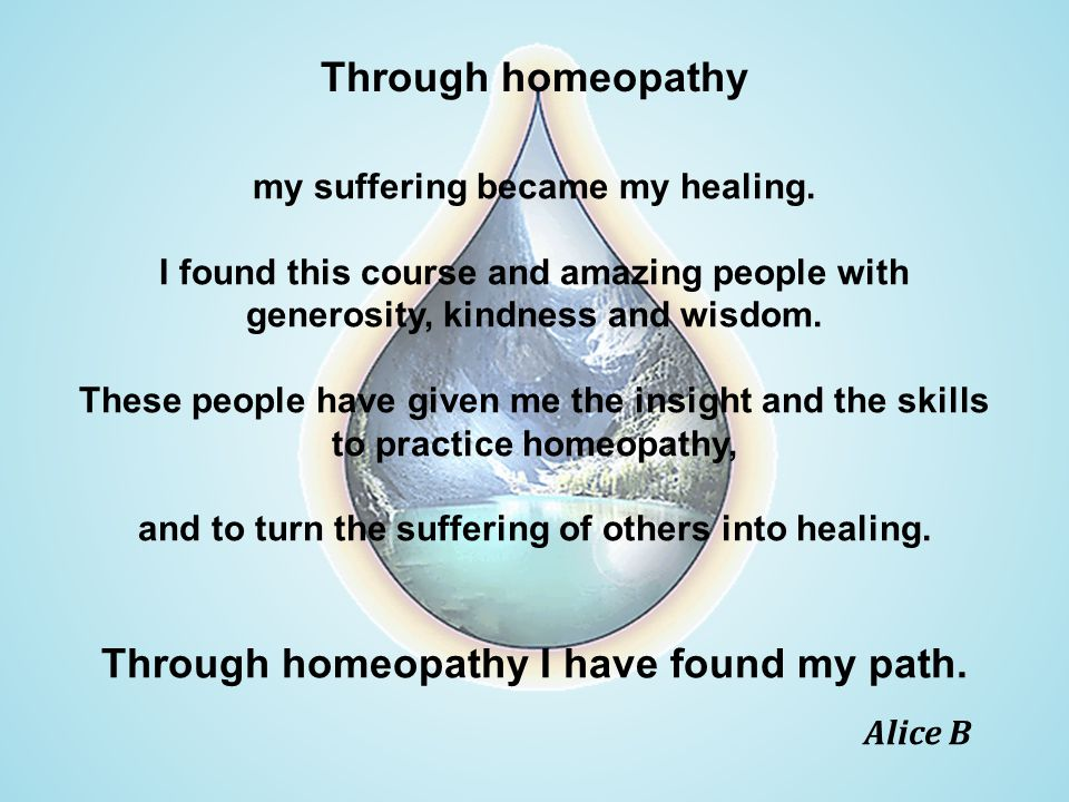 Through homeopathy Alice B my suffering became my healing.
