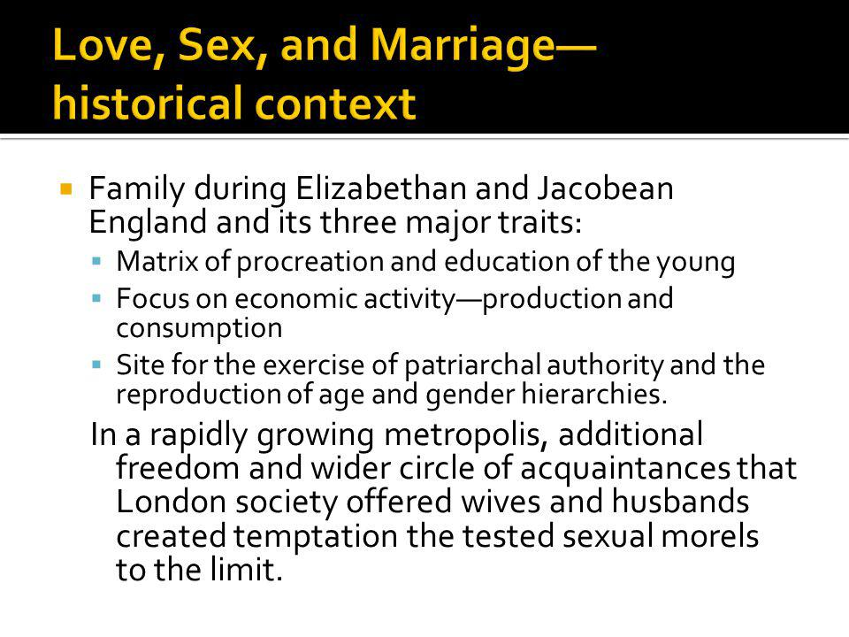 Family during Elizabethan and Jacobean England and its three major traits: Matrix of procreation and education of the young Focus on economic activity