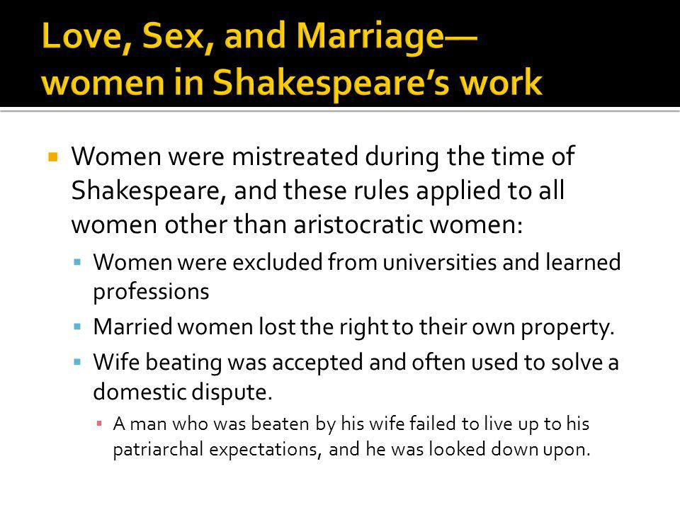 Women were mistreated during the time of Shakespeare, and these rules applied to all women other than aristocratic women: Women were excluded from uni