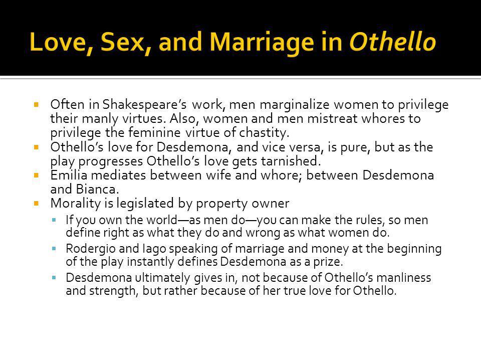 Often in Shakespeares work, men marginalize women to privilege their manly virtues.