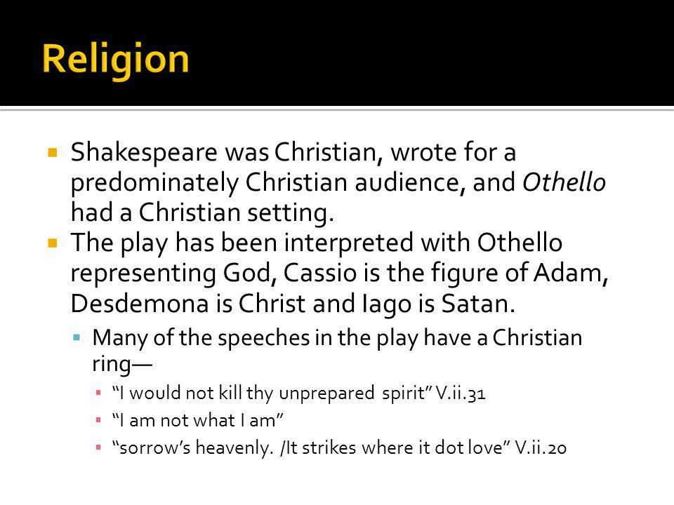 Shakespeare was Christian, wrote for a predominately Christian audience, and Othello had a Christian setting. The play has been interpreted with Othel