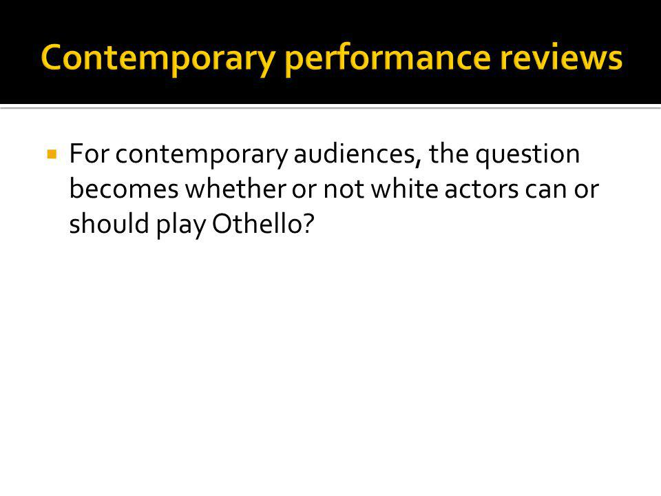 For contemporary audiences, the question becomes whether or not white actors can or should play Othello?