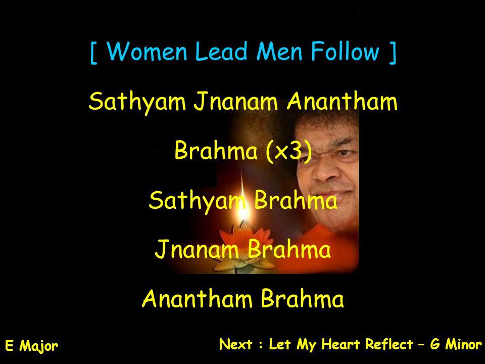 [ Women Lead Men Follow ] Sathyam Jnanam Anantham Brahma (x3) Sathyam Brahma Jnanam Brahma Anantham Brahma E Major Next : Let My Heart Reflect – G Min