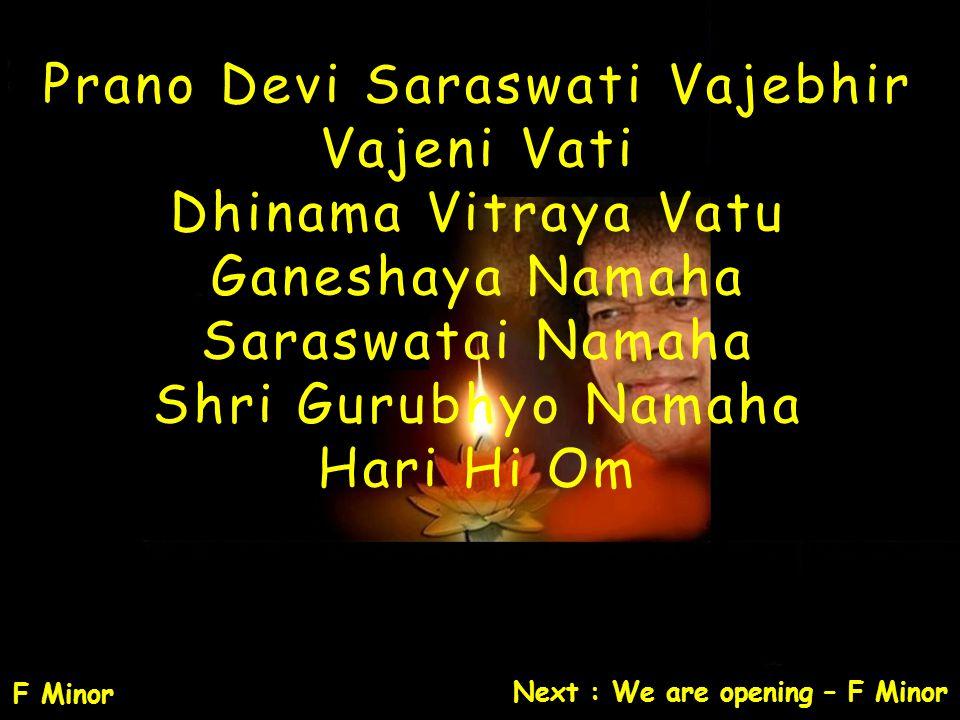 Prano Devi Saraswati Vajebhir Vajeni Vati Dhinama Vitraya Vatu Ganeshaya Namaha Saraswatai Namaha Shri Gurubhyo Namaha Hari Hi Om Next : We are openin