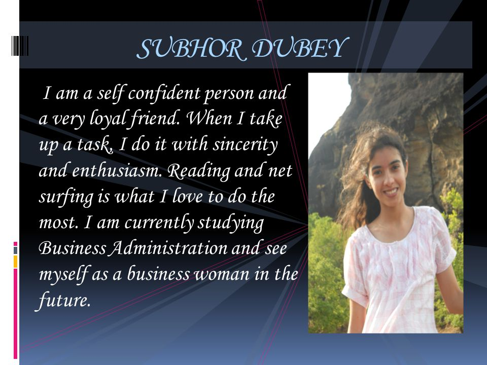 SUBHOR DUBEY I am a self confident person and a very loyal friend. When I take up a task, I do it with sincerity and enthusiasm. Reading and net surfi