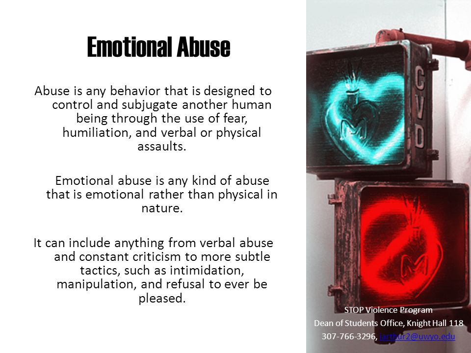 Emotional Abuse Abuse is any behavior that is designed to control and subjugate another human being through the use of fear, humiliation, and verbal or physical assaults.