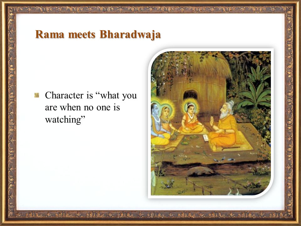 Rama meets Bharadwaja Character is what you are when no one is watching