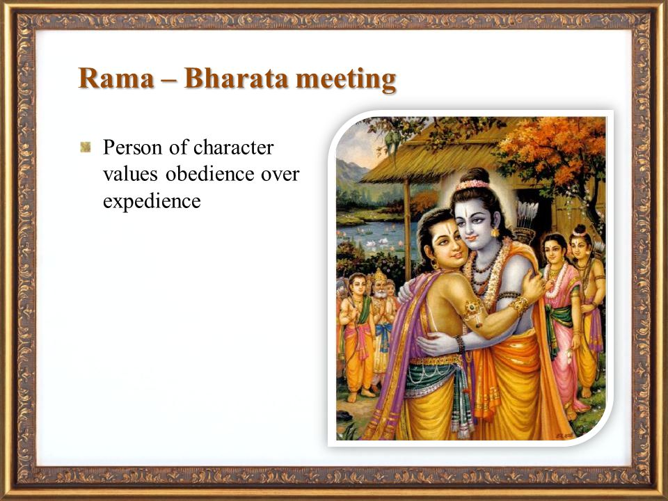 Rama – Bharata meeting Person of character values obedience over expedience