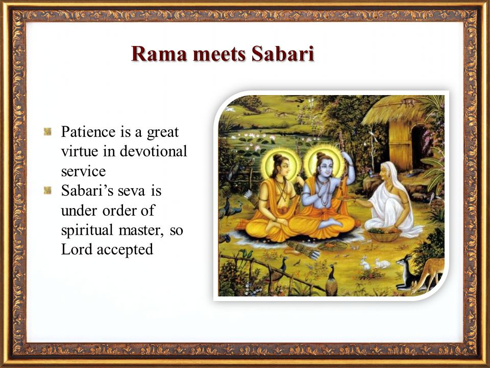Patience is a great virtue in devotional service Sabaris seva is under order of spiritual master, so Lord accepted