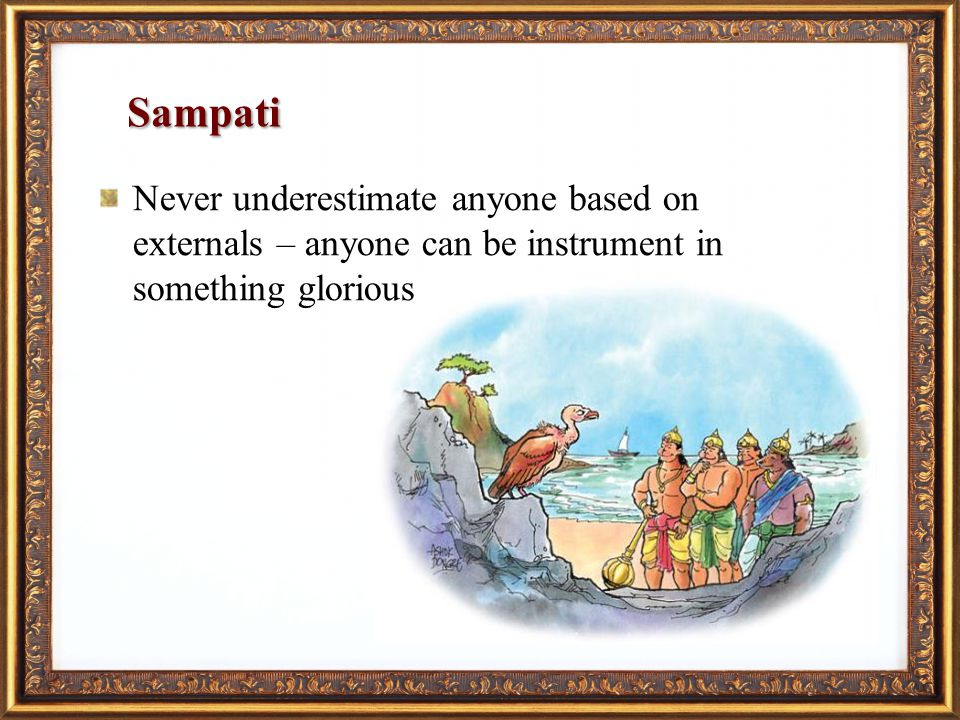 Sampati Never underestimate anyone based on externals – anyone can be instrument in something glorious